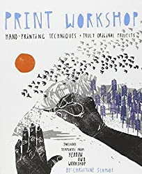 Print Workshop: Hand-Printing Techniques and Truly Original Projects by Christine Schmidt (2010-12-28)
