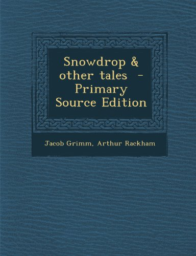 Snowdrop & Other Tales - Primary Source Edition by Jacob Grimm,Arthur Rackham