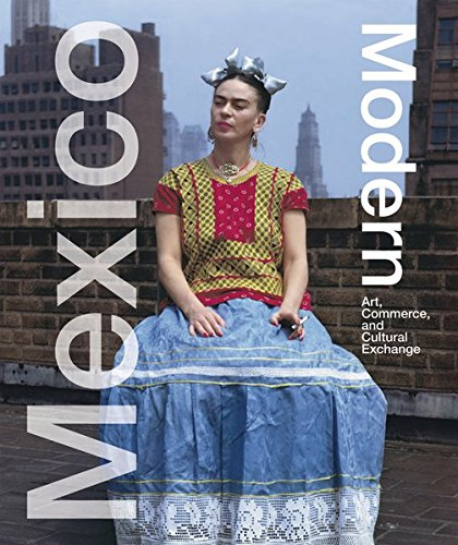 Mexico Modern: Art, Commerce, and Cultural Exchange