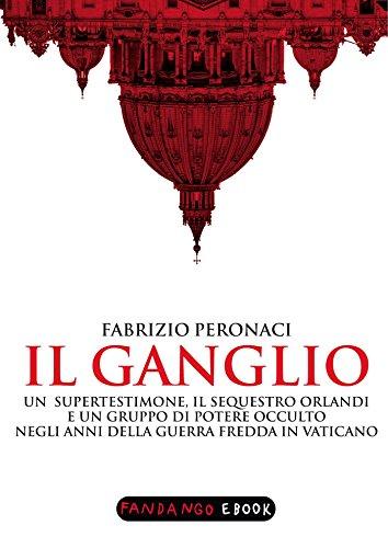 il-ganglio-un-supertestimone-il-sequestro-orlandi-e-un-gruppo-di-potere-occulto-negli-anni-della-gue