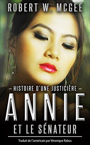ANNIE ET LE SENATEUR: Une histoire de justice du justicier (Un thriller avec Annie Chan t. 1) par Robert W. McGee