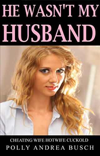 he-wasnt-my-husband-cheating-wife-hotwife-cuckold-english-edition