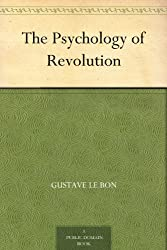 The Psychology of Revolution (English Edition)