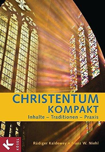 Christentum kompakt: Inhalte - Traditionen - Praxis