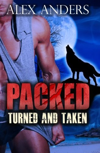 Portada del libro Turned and Taken (Packed 1 & 2): Paranormal BBW Shape Shifter Romance (Volume 2) by Alex Anders (2014-04-12)