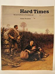 Hard Times: Social Realism in Victorian Art - Exhibition Catalogue