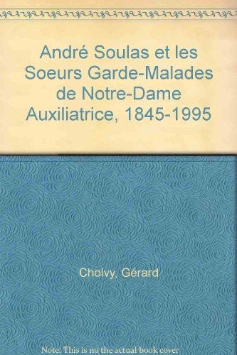Andr Soulas et les Soeurs Garde-Malades de Notre-Dame Auxiliatrice, 1845-1995