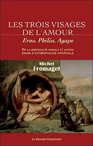 Les trois visages de l'amour - Eros, Philia, Agape par Michel Fromaget