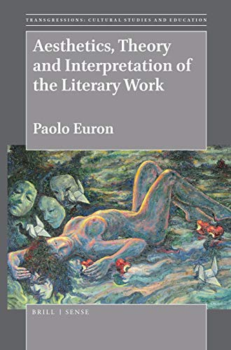 Aesthetics, Theory and Interpretation of the Literary Work (Transgressions: Cultural Studies and Education, Band 133)