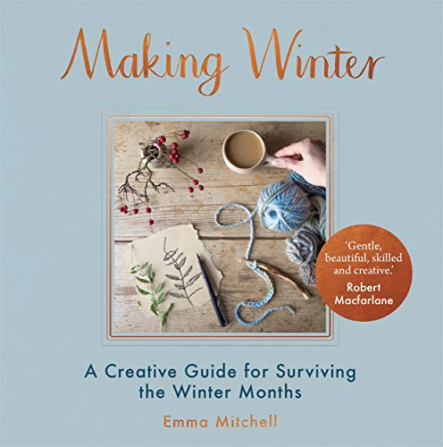 Making Winter: A Creative Guide for Surviving the Winter Months por Emma Mitchell