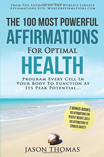 Affirmation | The 100 Most Powerful Affirmations for Optimal Health - 2 Amazing Affirmative Bonus Books for Weight Loss & Anxiety: Program Every Cell ... To Function At Peak Potential...: Volume 1 by Jason Thomas (2016-07-01)