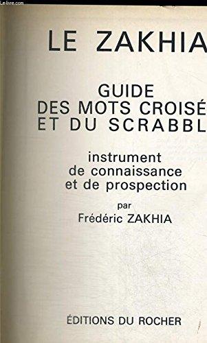 Le zakhia - guide des mots croisés et du scrabble - instrument de connaissance et de prospection