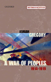 A War of Peoples 1914-1919 (Oxford Histories)