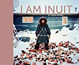 I am Inuit: Portraits of Places and People of the Arctic