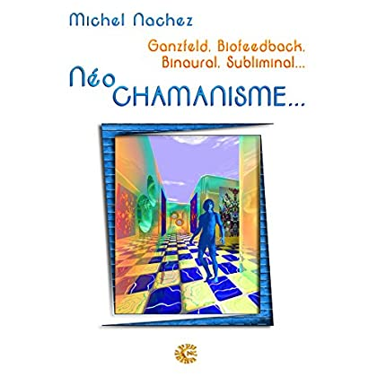 Neo Chamanisme: Ganzfeld, Biofeedback, Binaural, Subliminal...
