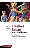 Kreatives Tanzen mit Schulkindern: Ein Leitfaden für Lehrer und Tanzpädagogen