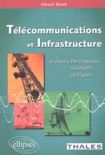 Télécommunications et infrastructure : Liaisons hertziennes, spatiales, optiques par Gérard Barué