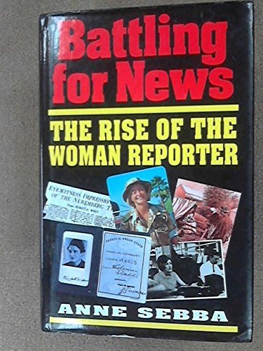 Battling for News: The Rise of the Woman Reporter by Anne Sebba (1994-01-06)