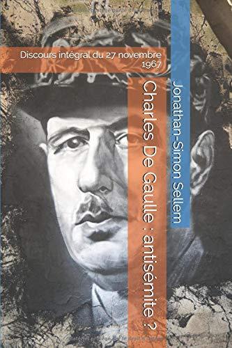Charles De Gaulle : antisémite ?: Discours intégral du 27 novembre 1967 par M. Jonathan-Simon Sellem