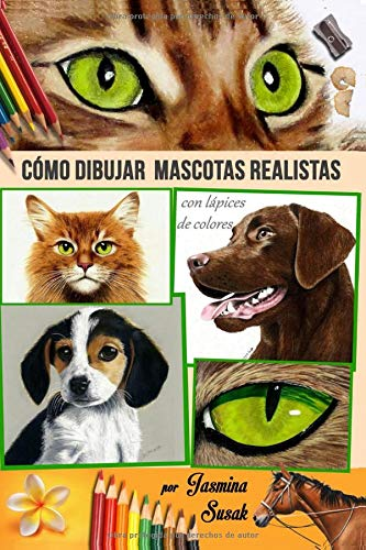 Cómo Dibujar Mascotas Realistas: con Lápices de Colores
