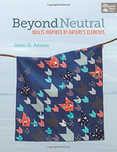 Beyond Neutral: Quilts Inspired by Nature's Elements (That Patchwork Place)