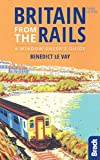 Britain from the Rails (Bradt Travel Guides (Bradt on Britain)) - Benedict Le Vay