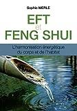 EFT et Feng shui : L'harmonisation énergétique du corps et de l'habitat