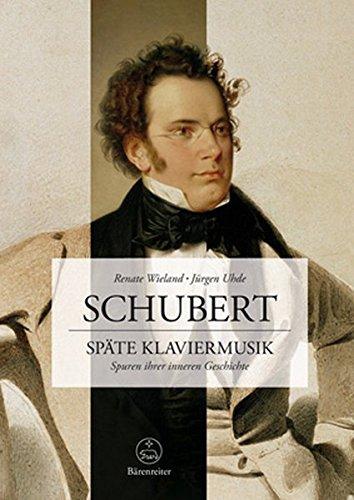 Schubert. Späte Klaviermusik: Spuren ihrer inneren Geschichte