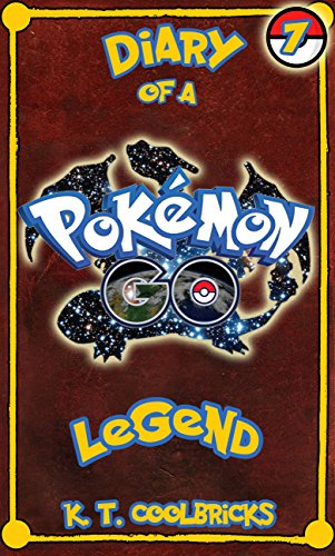 Diary of a Pokemon Go Legend: Book 7 (English Edition)