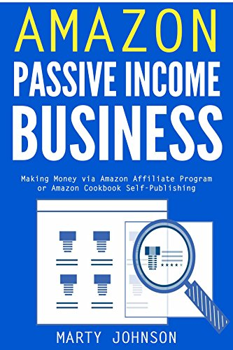 Amazon Passive Income Business: Making Money via Amazon Affiliate Program  or Amazon Cookbook Self-Publishing