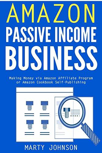 Amazon Passive Income Business: Making Money via Amazon Affiliate Program  or Amazon Cookbook Self-Publishing (English Edition)