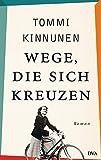 Wege, die sich kreuzen: Roman von Tommi Kinnunen