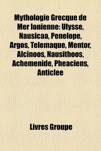 Mythologie Grecque de Mer Ionienne: Ulysse, Nausicaa, Pnlope, Argos, Tlmaque, Mentor, Alcinoos, Nausithoos, Achmnide, Phaciens, Anticle