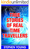 True Stories of Real Time Travellers; Time travellers do exist. (English Edition)