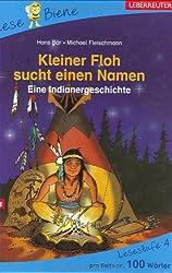 Kleiner Floh sucht einen Namen: Eine Indianergeschichte. Lesebiene Lesestufe 4