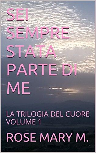 SEI SEMPRE STATA PARTE DI ME: LA TRILOGIA DEL CUORE VOLUME 1