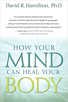 How Your Mind Can Heal Your Body by [Hamilton, David R.]