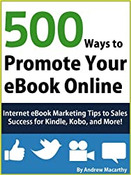 500 Ways to Promote Your eBook Online: Internet eBook Marketing Tips to Sales Success for Kindle, Kobo, and More! (English Edition)