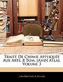Image de Traite de Chimie Appliquee Aux Arts. 8 Tom. [And] Atlas, Volume 3