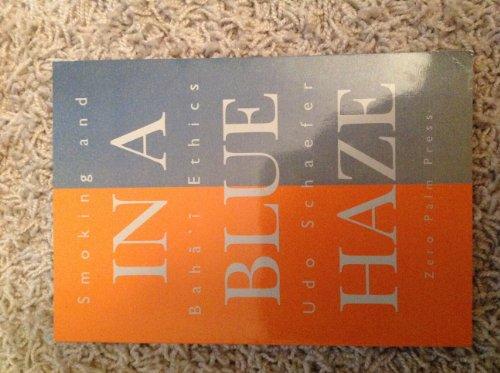 In a Blue Haze: Smoking and Bahá'i-Ethics (Studien zum Bahá'ítum)