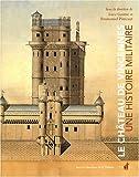 Le château de Vincennes. Une histoire militaire