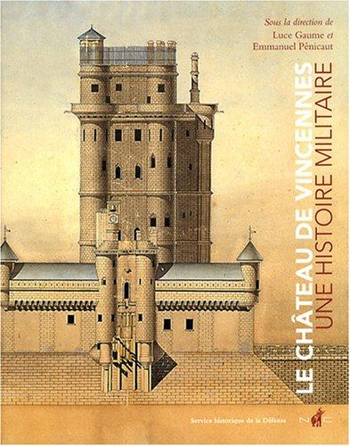 Le château de Vincennes. Une histoire militaire par Jean-Paul Bertaud