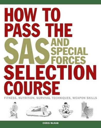 How to Pass the SAS and Special Forces Selection Course: Fitness, Nutrition, Survival Techniques, Weapons Skills por Chris McNab