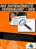 Der entschlüsselte Personalchef-Code: Was tatsächlich über Sie in Ihren Arbeitszeugnissen steht und wie Sie davon auch wirklich profitieren können