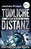 'TÖDLICHE DISTANZ - Episode 3: Die Fährte des Wolfs: Thriller' von Jochen Frech