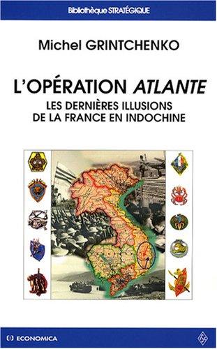 L'opération Atlante : Les dernières illusions de la France en Indochine