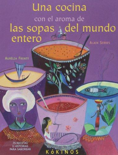 Una Cocina Con El Aroma De Las Sopas Del Mundo Entero por Alain Serres