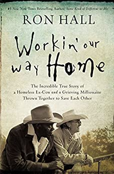 Workin' Our Way Home: The Incredible True Story of a Homeless Ex-Con and a Grieving Millionaire Thrown Together to Save Each Other (English Edition) di [Hall, Ron]