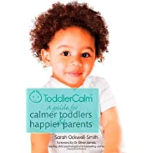 By Sarah Ockwell-Smith - ToddlerCalm: A guide for calmer toddlers and happier parents