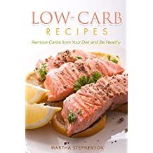 Low-Carb Recipes: Remove Carbs from Your Diet and Be Healthy (English Edition)
